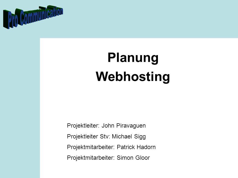Planung Webhosting Projektleiter: John Piravaguen Projektleiter Stv: Michael Sigg Projektmitarbeiter: Patrick Hadorn Projektmitarbeiter: Simon Gloor