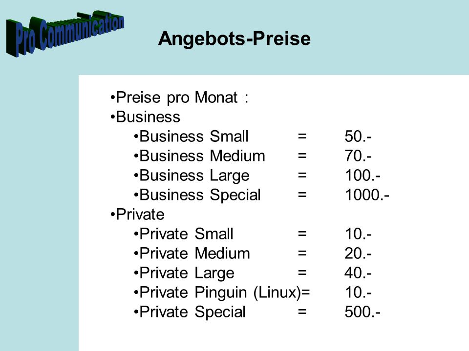 Angebots-Preise Preise pro Monat : Business Business Small =50.- Business Medium =70.- Business Large =100.- Business Special=1000.- Private Private S