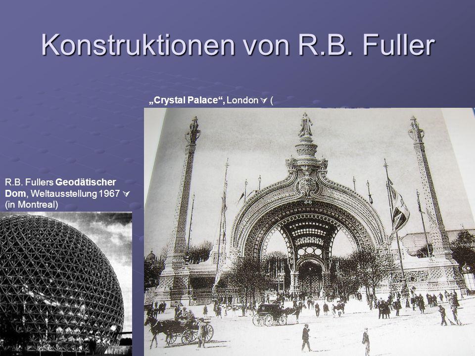 Konstruktionen von R.B. Fuller Crystal Palace, London ( R.B. Fullers Geodätischer Dom, Weltausstellung 1967 (in Montreal)