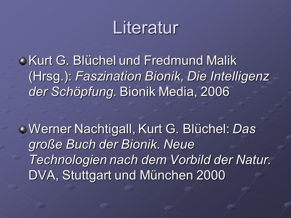 Literatur Kurt G. Blüchel und Fredmund Malik (Hrsg.): Faszination Bionik, Die Intelligenz der Schöpfung. Bionik Media, 2006 Werner Nachtigall, Kurt G.
