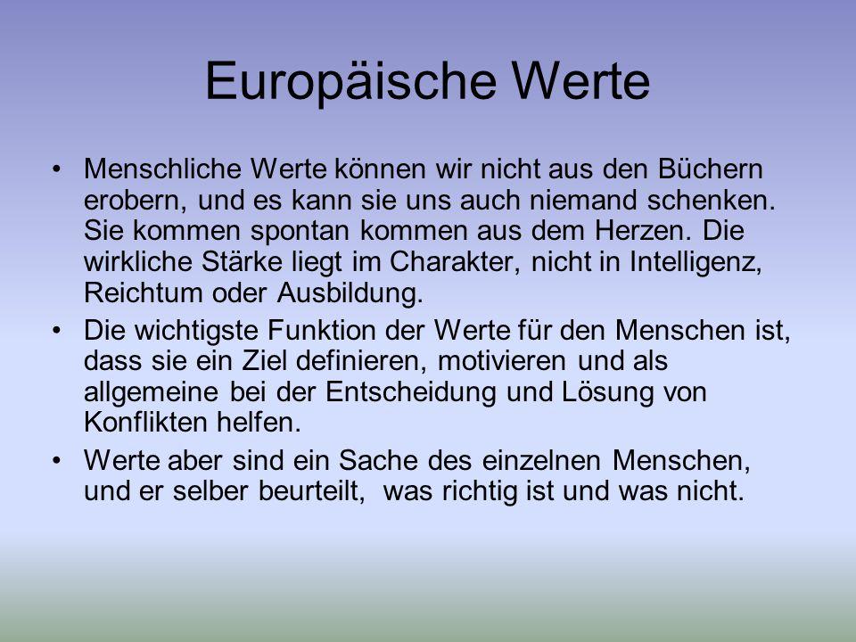Europäische Werte Menschliche Werte können wir nicht aus den Büchern erobern, und es kann sie uns auch niemand schenken.