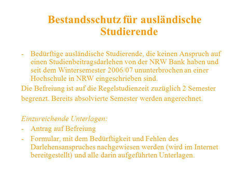 Bestandsschutz für ausländische Studierende -Bedürftige ausländische Studierende, die keinen Anspruch auf einen Studienbeitragsdarlehen von der NRW Ba