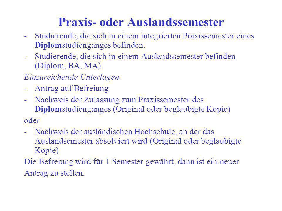 Praxis- oder Auslandssemester -Studierende, die sich in einem integrierten Praxissemester eines Diplomstudienganges befinden. -Studierende, die sich i