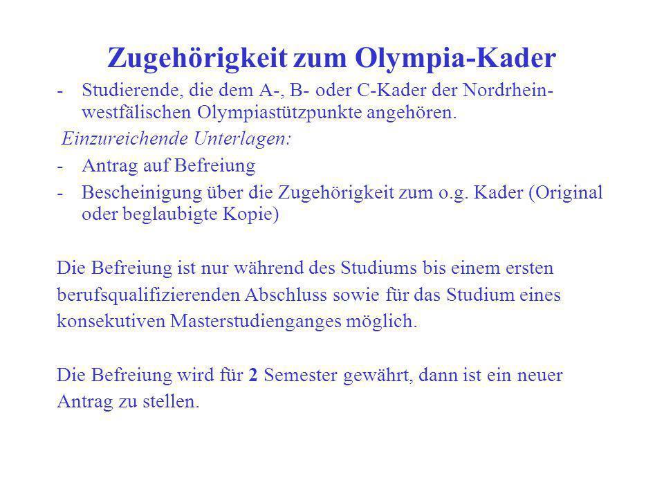 Zugehörigkeit zum Olympia-Kader -Studierende, die dem A-, B- oder C-Kader der Nordrhein- westfälischen Olympiastützpunkte angehören. Einzureichende Un