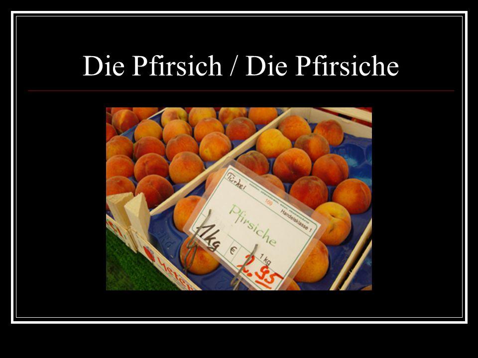 Die Pfirsich / Die Pfirsiche