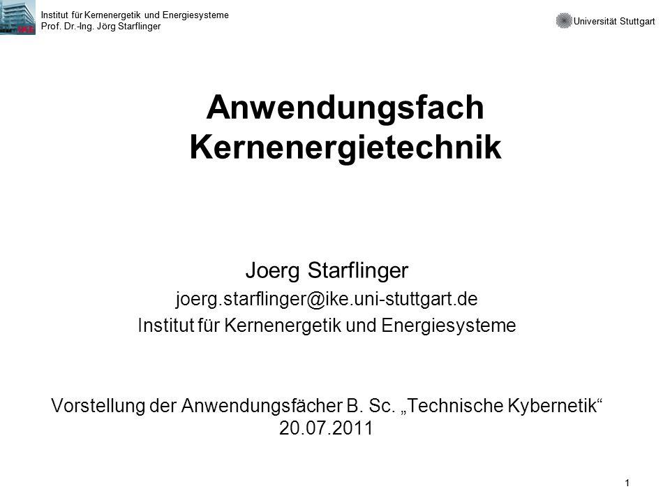 Universität Stuttgart Institut für Kernenergetik und Energiesysteme Prof. Dr.-Ing. Jörg Starflinger 1 Universität Stuttgart Institut für Kernenergetik