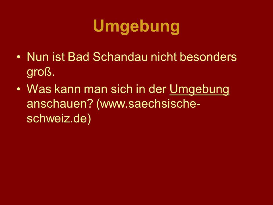 Umgebung Nun ist Bad Schandau nicht besonders groß. Was kann man sich in der Umgebung anschauen? (www.saechsische- schweiz.de)Umgebung