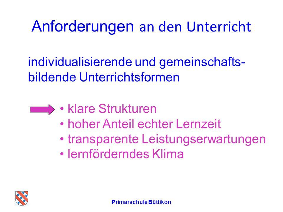 Anforderungen an den Unterricht individualisierende und gemeinschafts- bildende Unterrichtsformen Primarschule Büttikon klare Strukturen hoher Anteil
