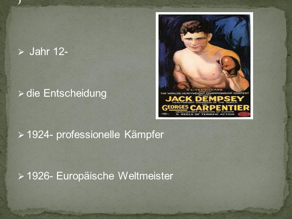 Jahr 12- die Entscheidung 1924- professionelle Kämpfer 1926- Europäische Weltmeister