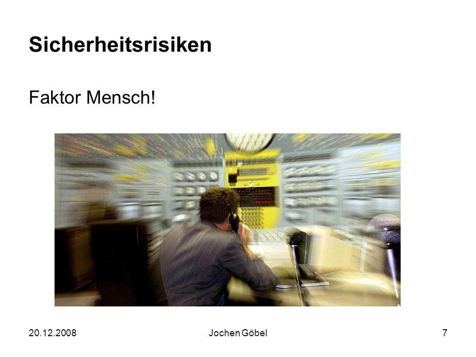 20.12.2008Jochen Göbel7 Sicherheitsrisiken Faktor Mensch!