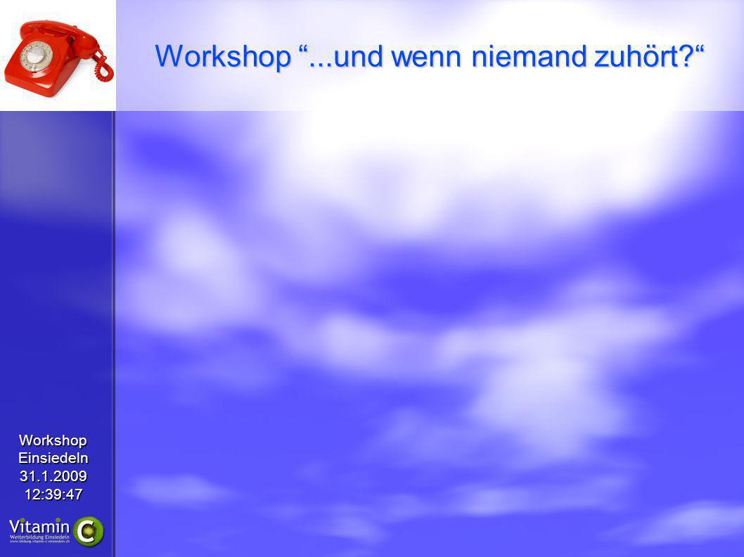 WorkshopEinsiedeln31.1.200912:39:47 Workshop...und wenn niemand zuhört?