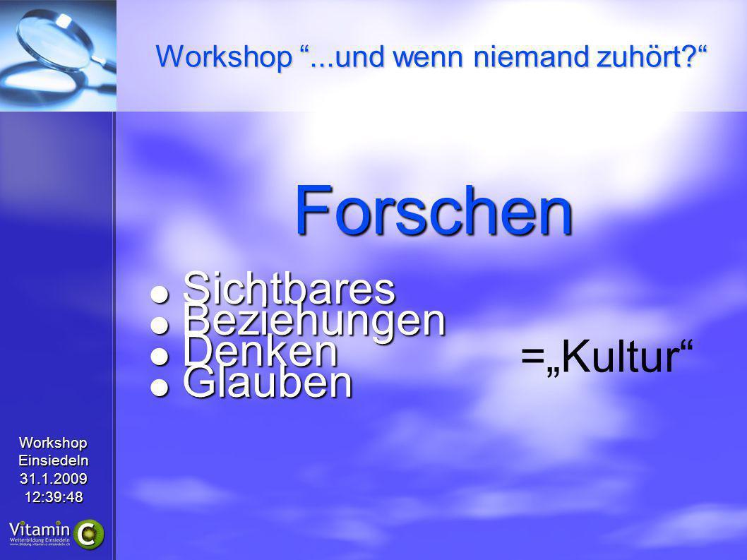 WorkshopEinsiedeln31.1.200912:39:48 Forschen Sichtbares Sichtbares Beziehungen Beziehungen Denken Denken Glauben Glauben Workshop...und wenn niemand z