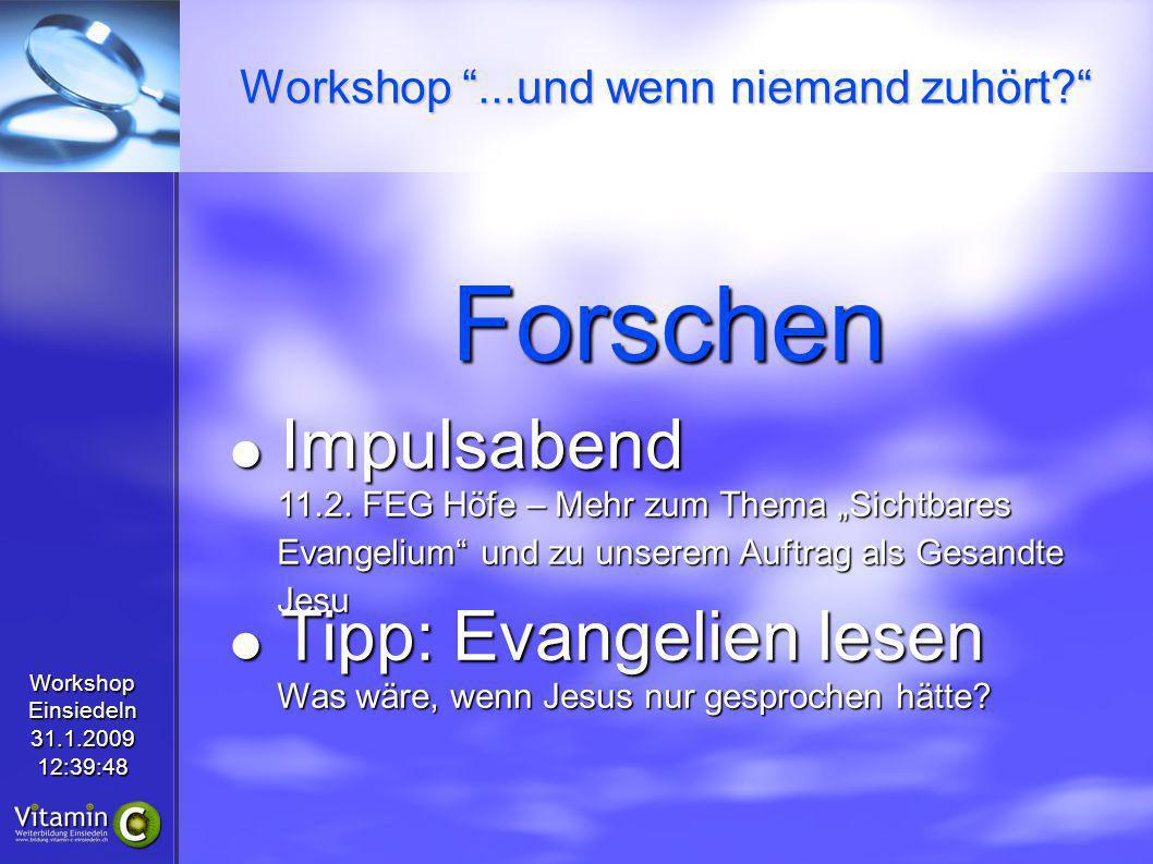 WorkshopEinsiedeln31.1.200912:39:48 Forschen Impulsabend 11.2. FEG Höfe – Mehr zum Thema Sichtbares Evangelium und zu unserem Auftrag als Gesandte Jes