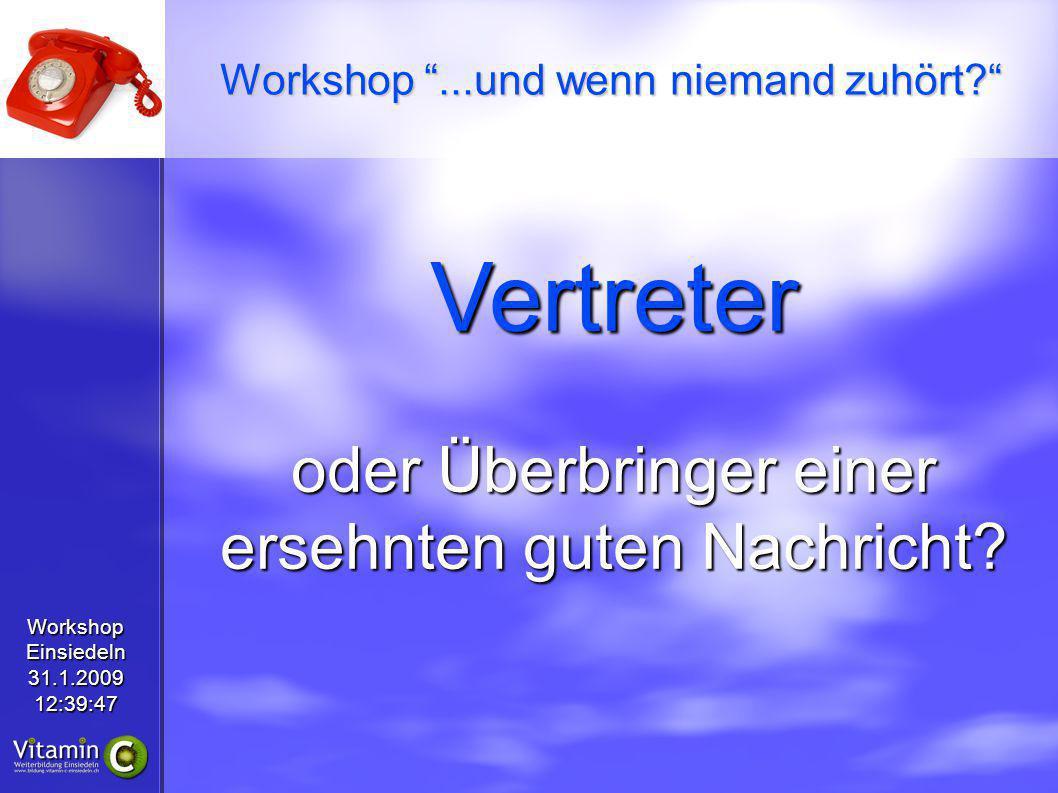 WorkshopEinsiedeln31.1.200912:39:47 Vertreter oder Überbringer einer ersehnten guten Nachricht? Workshop...und wenn niemand zuhört?