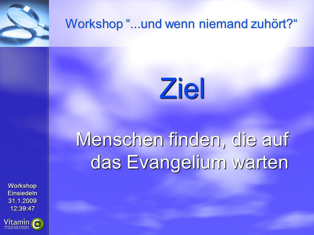 WorkshopEinsiedeln31.1.200912:39:47 Ziel Menschen finden, die auf das Evangelium warten Workshop...und wenn niemand zuhört?