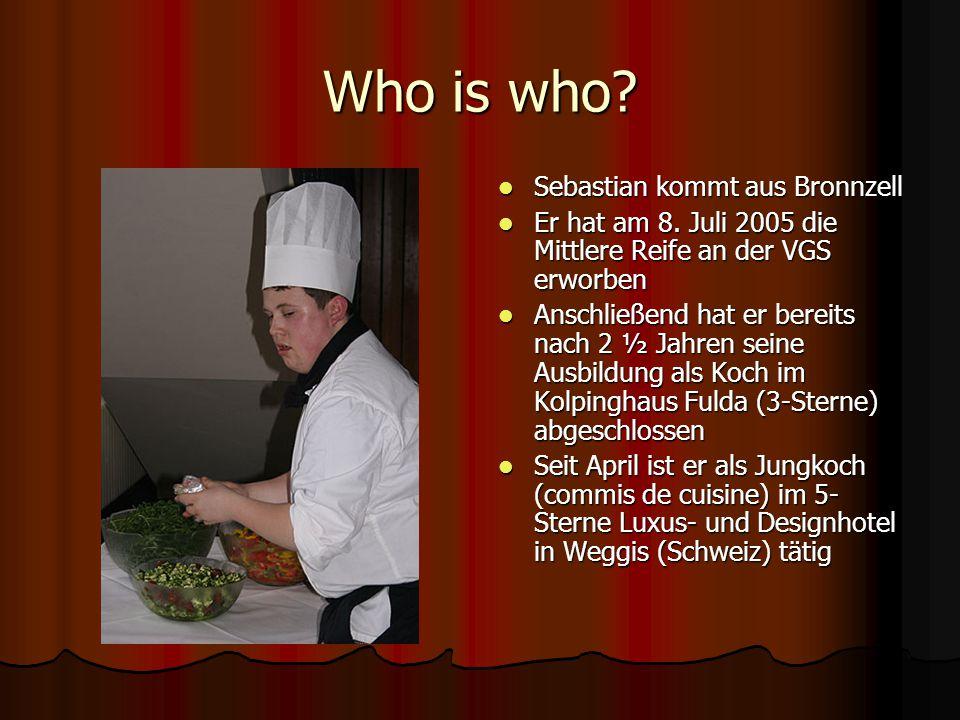 Who is who? Sebastian kommt aus Bronnzell Sebastian kommt aus Bronnzell Er hat am 8. Juli 2005 die Mittlere Reife an der VGS erworben Er hat am 8. Jul