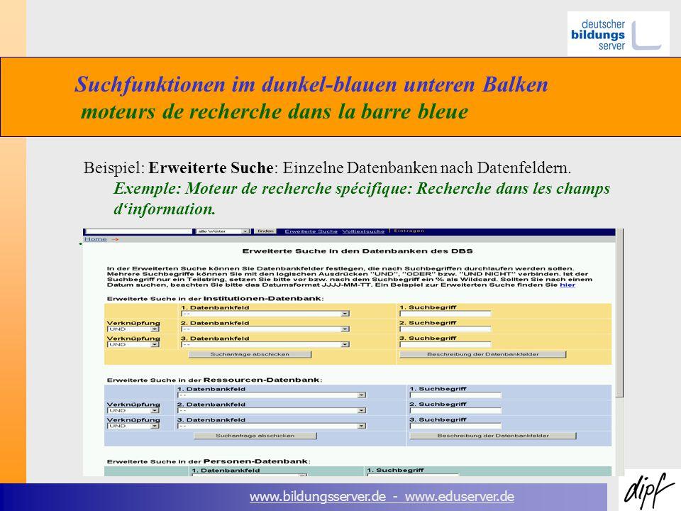 www.bildungsserver.de - www.eduserver.de Suchfunktionen im dunkel-blauen unteren Balken moteurs de recherche dans la barre bleue Beispiel: Erweiterte Suche: Einzelne Datenbanken nach Datenfeldern.