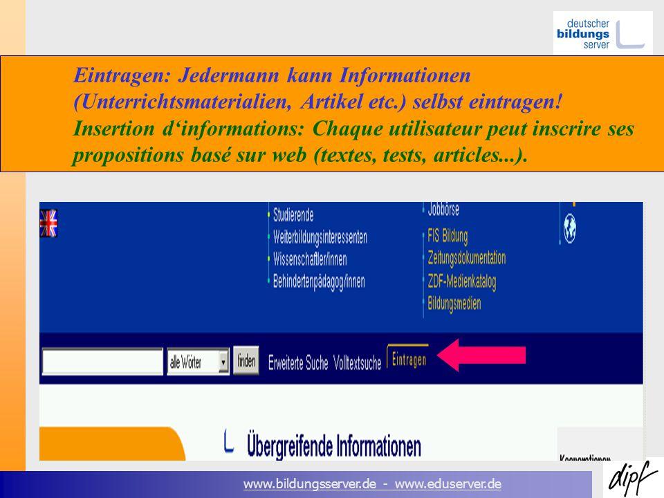 www.bildungsserver.de - www.eduserver.de Eintragen: Jedermann kann Informationen (Unterrichtsmaterialien, Artikel etc.) selbst eintragen.