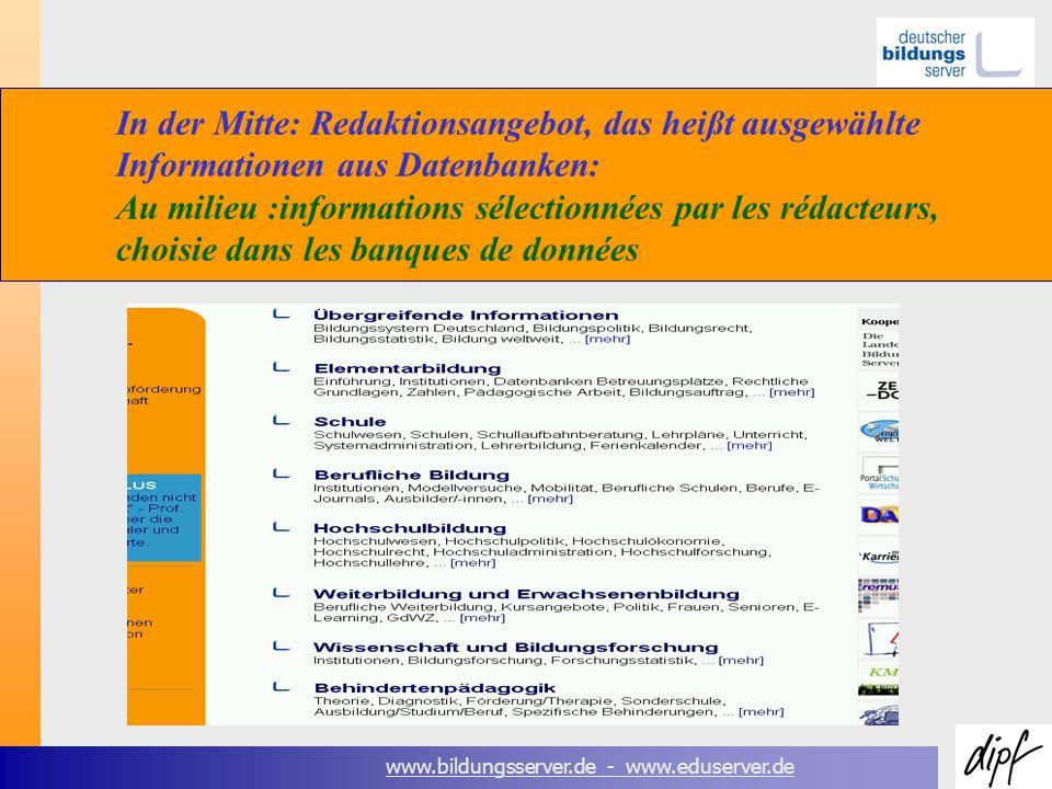 www.bildungsserver.de - www.eduserver.de In der Mitte: Redaktionsangebot, das heißt ausgewählte Informationen aus Datenbanken: Au milieu :informations sélectionnées par les rédacteurs, choisie dans les banques de données