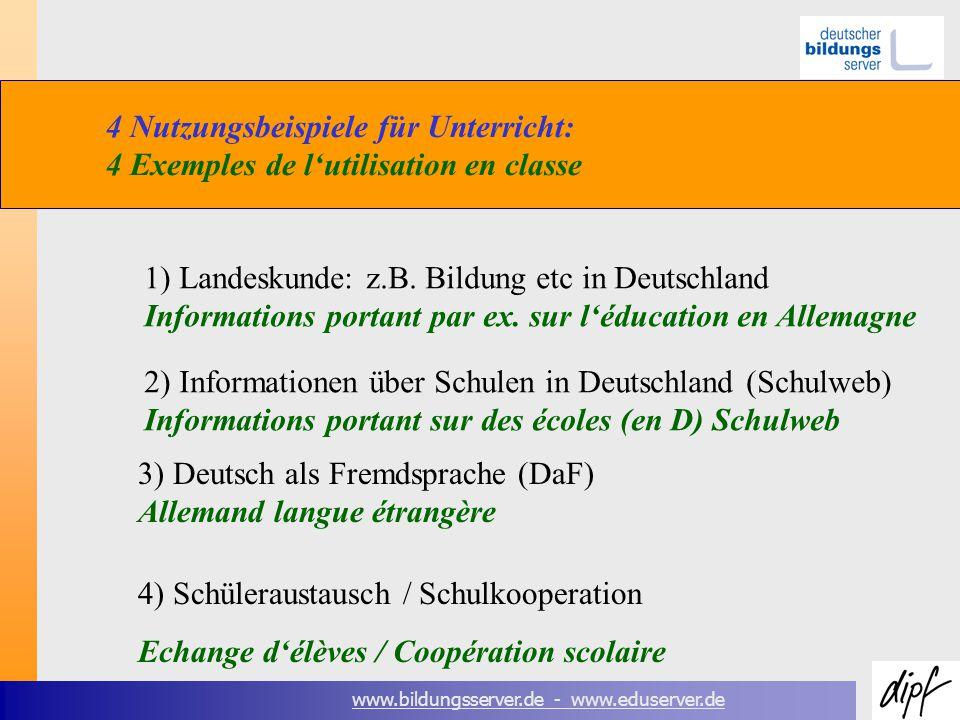 www.bildungsserver.de - www.eduserver.de 4 Nutzungsbeispiele für Unterricht: 4 Exemples de lutilisation en classe 1) Landeskunde: z.B.