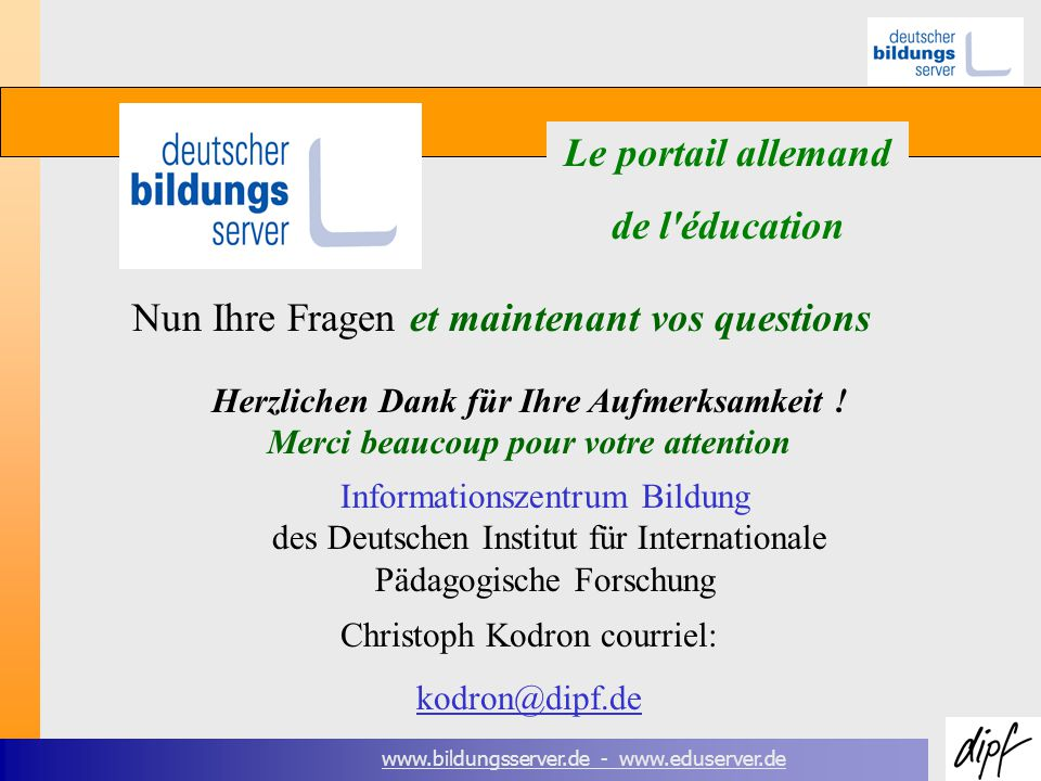 www.bildungsserver.de - www.eduserver.de Le portail allemand de l éducation Herzlichen Dank für Ihre Aufmerksamkeit .