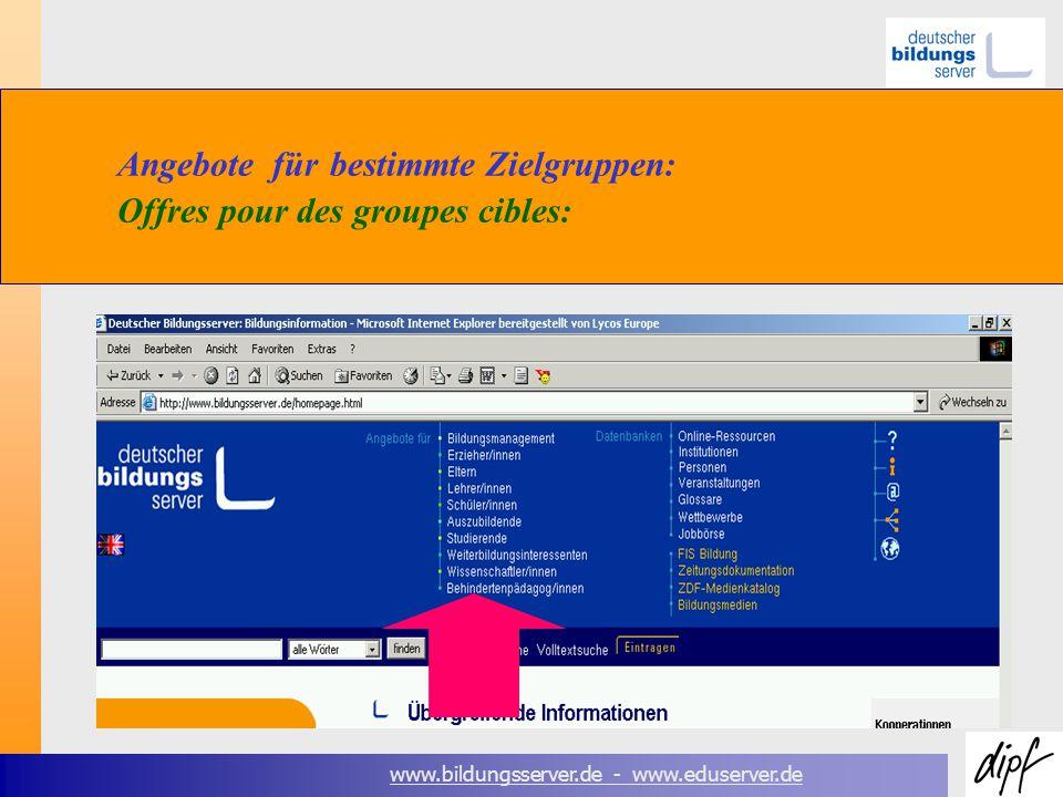 www.bildungsserver.de - www.eduserver.de Angebote fürbestimmte Zielgruppen: Offres pour des groupes cibles: