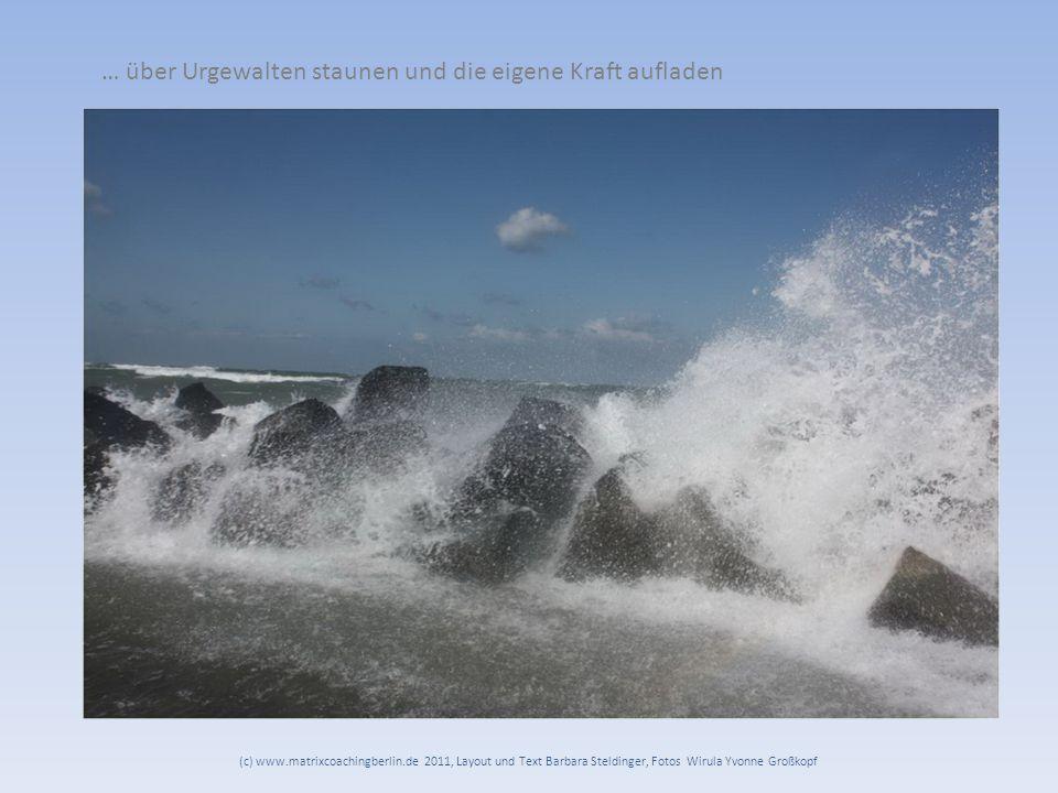 … über Urgewalten staunen und die eigene Kraft aufladen (c) www.matrixcoachingberlin.de 2011, Layout und Text Barbara Steldinger, Fotos Wirula Yvonne