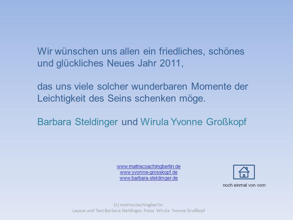 (c) matrixcoachingberlin. Layout und Text Barbara Steldinger, Fotos Wirula Yvonne Großkopf Wir wünschen uns allen ein friedliches, schönes und glückli