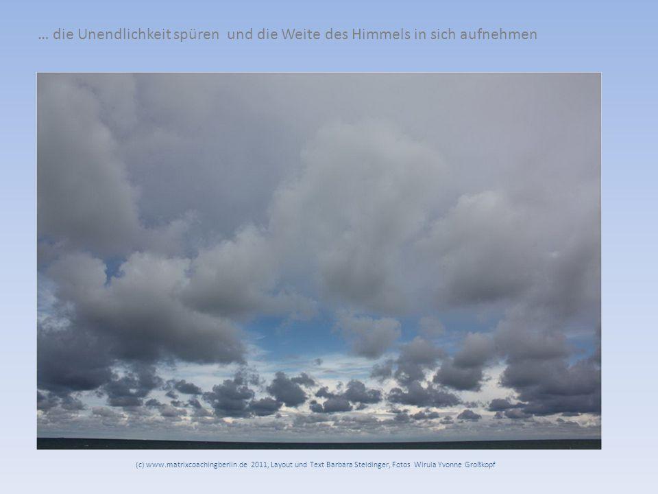 … die Unendlichkeit spüren und die Weite des Himmels in sich aufnehmen (c) www.matrixcoachingberlin.de 2011, Layout und Text Barbara Steldinger, Fotos