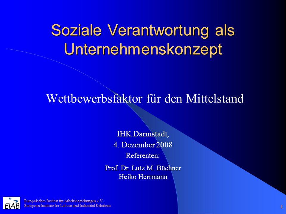 1 Soziale Verantwortung als Unternehmenskonzept Wettbewerbsfaktor für den Mittelstand Europäisches Institut für Arbeitsbeziehungen e.V. European Insti