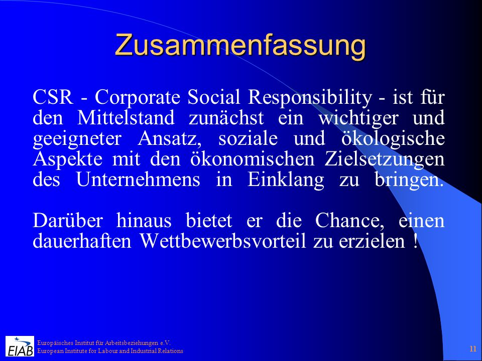 Europäisches Institut für Arbeitsbeziehungen e.V. European Institute for Labour and Industrial Relations 11 Zusammenfassung CSR - Corporate Social Res