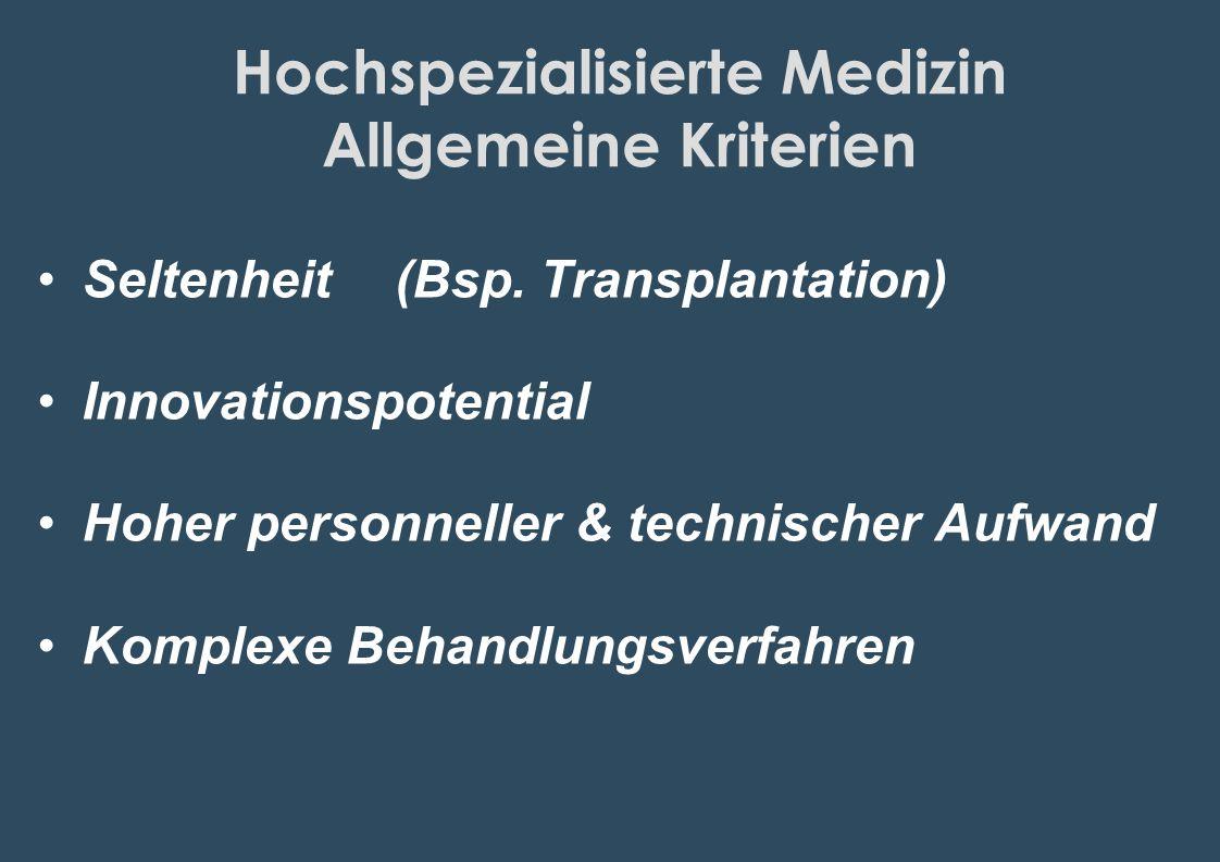 Hochspezialisierte Medizin Allgemeine Kriterien Seltenheit(Bsp. Transplantation) Innovationspotential Hoher personneller & technischer Aufwand Komplex