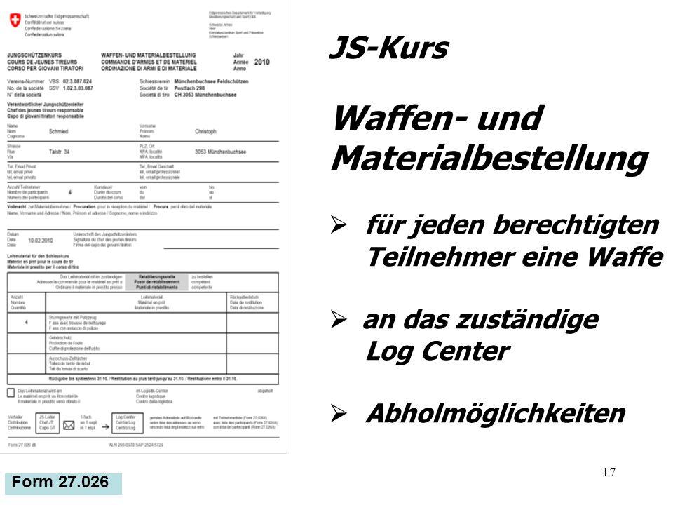 17 Form 27.026 JS-Kurs Waffen- und Materialbestellung für jeden berechtigten Teilnehmer eine Waffe an das zuständige Log Center Abholmöglichkeiten