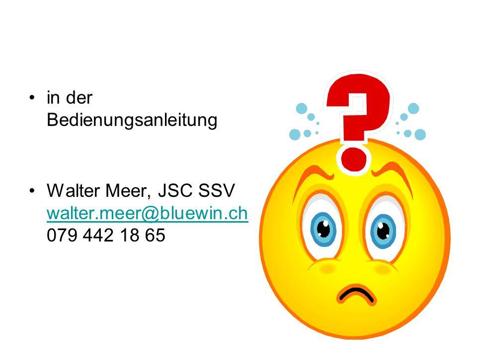 in der Bedienungsanleitung Walter Meer, JSC SSV walter.meer@bluewin.ch 079 442 18 65 walter.meer@bluewin.ch