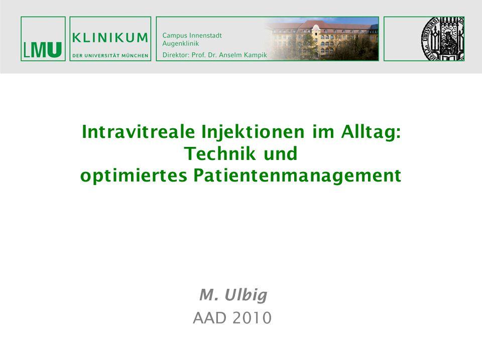 Intravitreale Injektionen im Alltag: Technik und optimiertes Patientenmanagement M. Ulbig AAD 2010