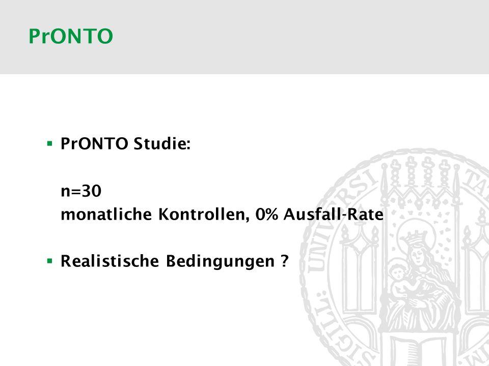 PrONTO PrONTO Studie: n=30 monatliche Kontrollen, 0% Ausfall-Rate Realistische Bedingungen ?