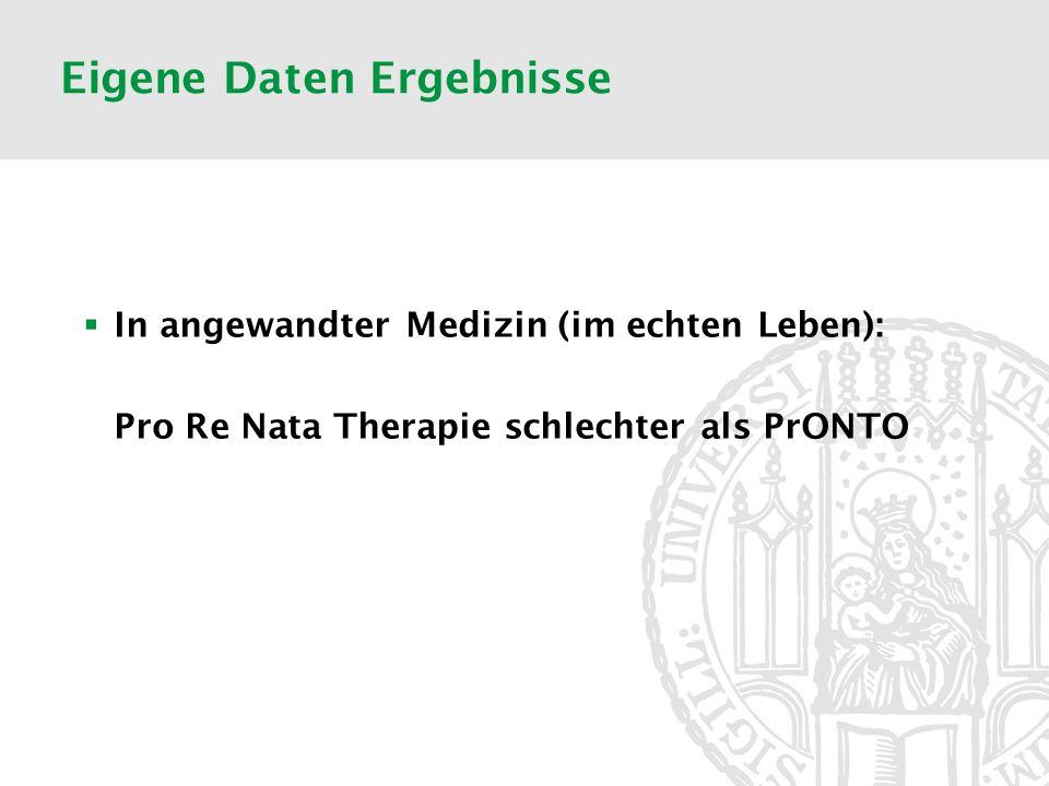 Eigene Daten Ergebnisse In angewandter Medizin (im echten Leben): Pro Re Nata Therapie schlechter als PrONTO