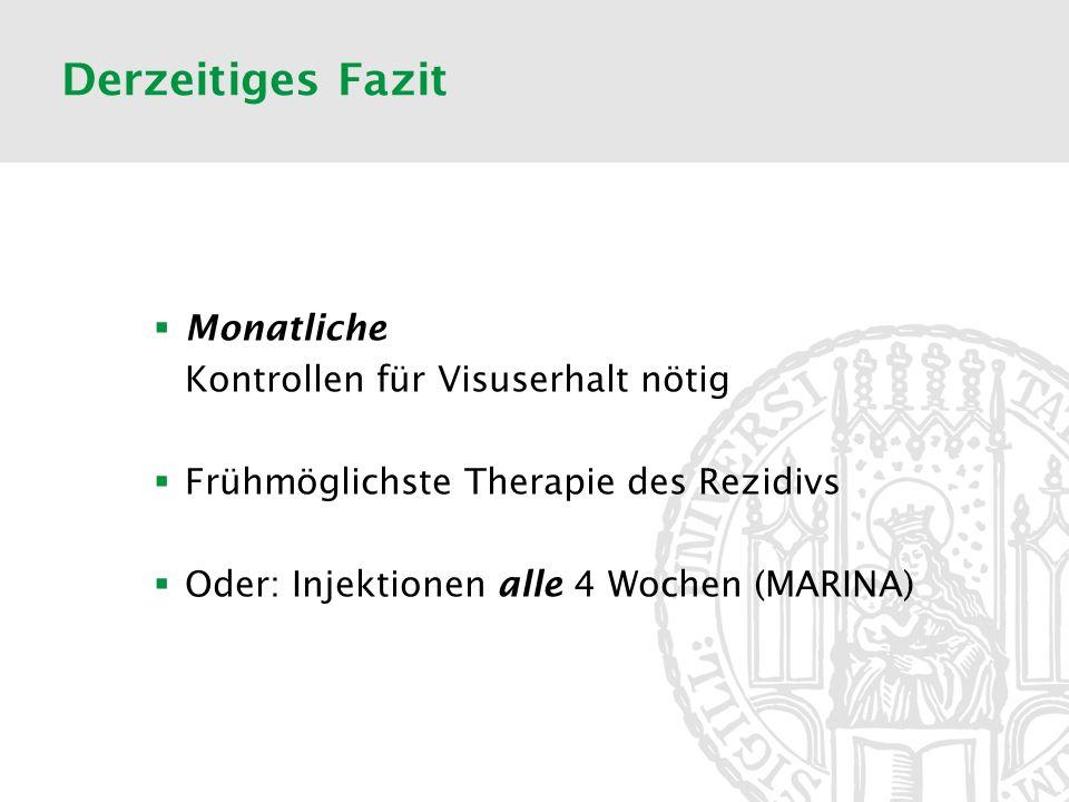 Derzeitiges Fazit Monatliche Kontrollen für Visuserhalt nötig Frühmöglichste Therapie des Rezidivs Oder: Injektionen alle 4 Wochen (MARINA)