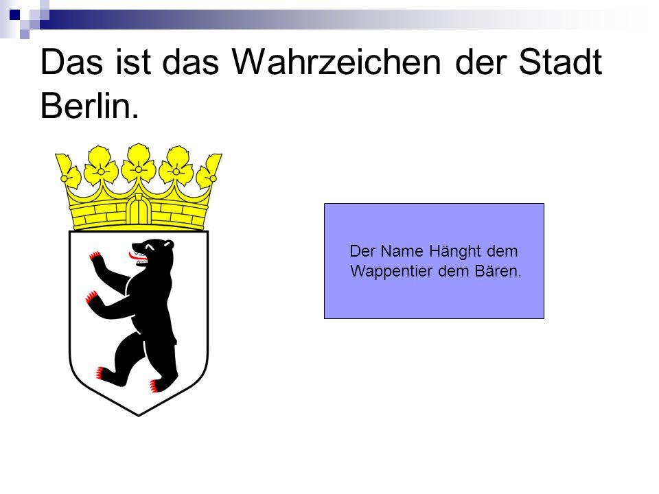 Das ist das Wahrzeichen der Stadt Berlin. Der Name Hänght dem Wappentier dem Bären.