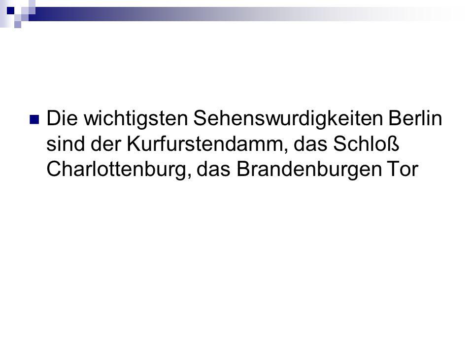 Die wichtigsten Sehenswurdigkeiten Berlin sind der Kurfurstendamm, das Schloß Charlottenburg, das Brandenburgen Tor