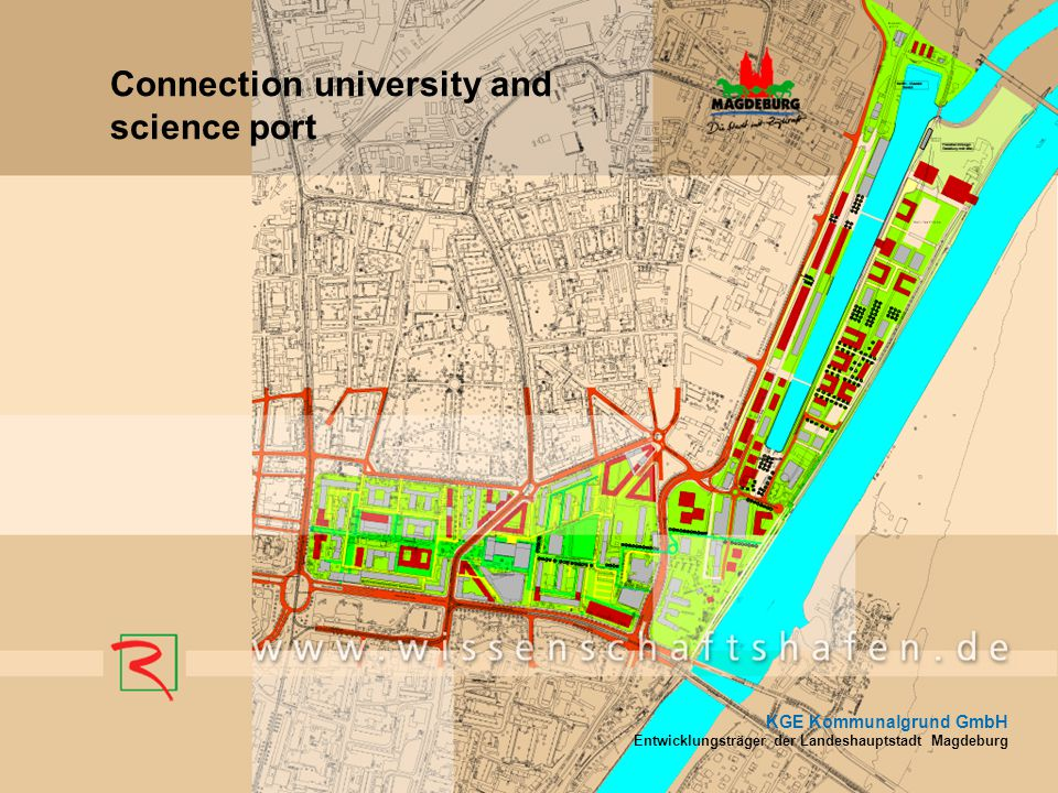 KGE Kommunalgrund GmbH Entwicklungsträger der Landeshauptstadt Magdeburg Connection university and science port KGE Kommunalgrund GmbH Entwicklungsträ