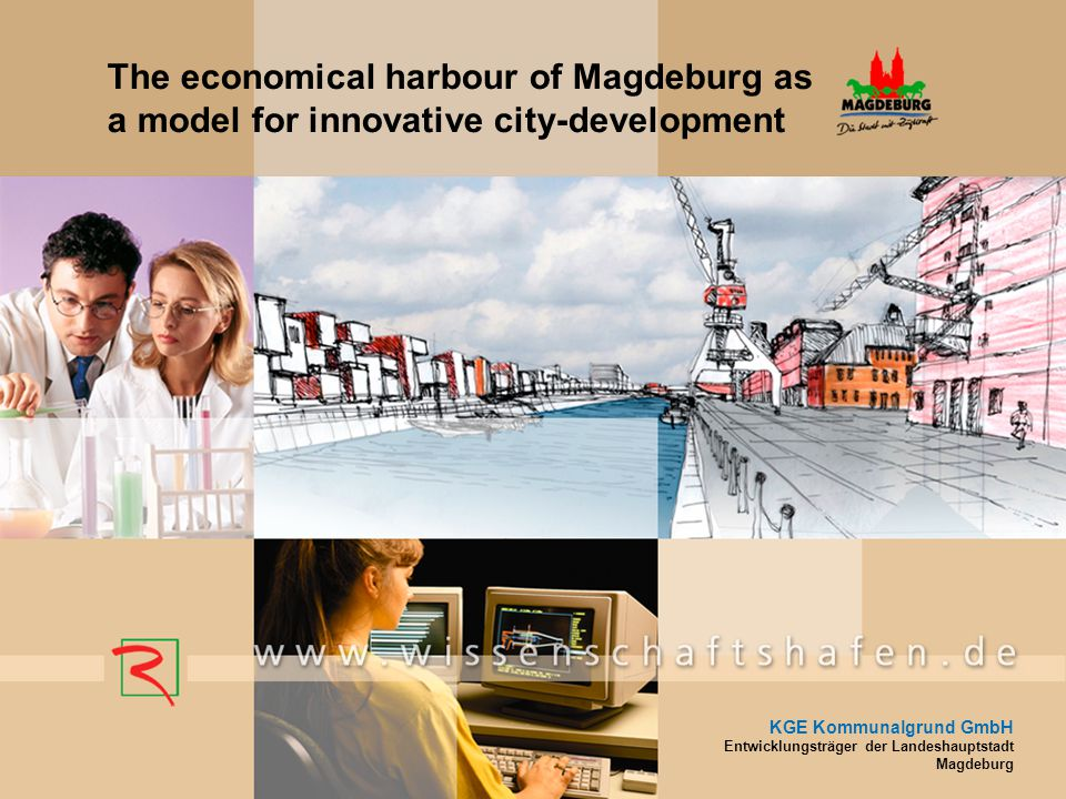 KGE Kommunalgrund GmbH Entwicklungsträger der Landeshauptstadt Magdeburg The economical harbour of Magdeburg as a model for innovative city-developmen
