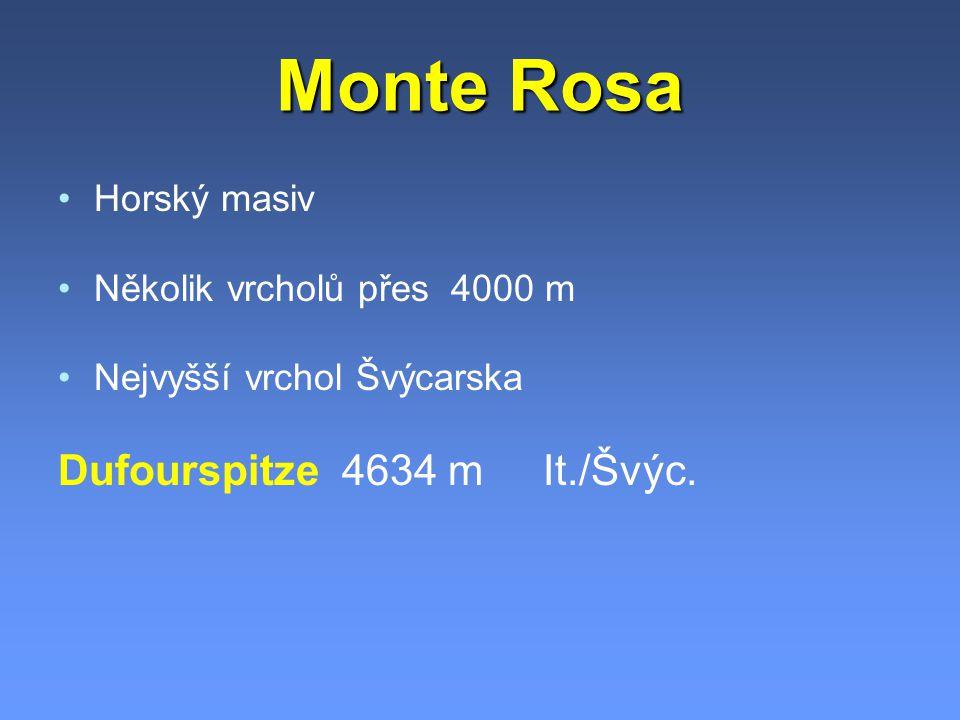 Monte Rosa Horský masiv Několik vrcholů přes 4000 m Nejvyšší vrchol Švýcarska Dufourspitze 4634 m It./Švýc.