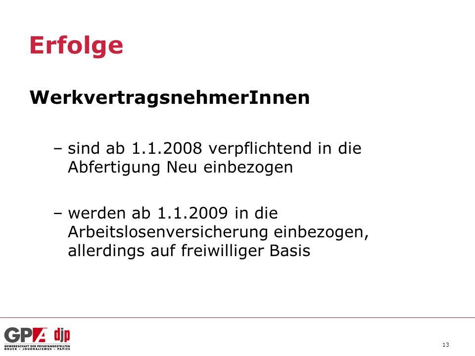 13 Erfolge WerkvertragsnehmerInnen –sind ab 1.1.2008 verpflichtend in die Abfertigung Neu einbezogen –werden ab 1.1.2009 in die Arbeitslosenversicheru