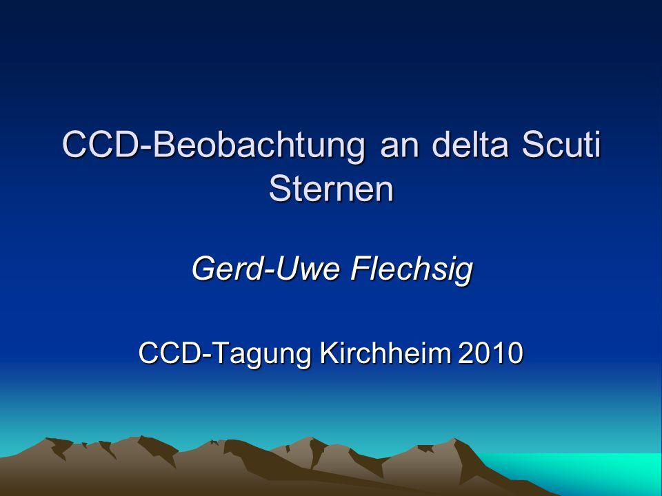 CCD-Beobachtung an delta Scuti Sternen Gerd-Uwe Flechsig CCD-Tagung Kirchheim 2010