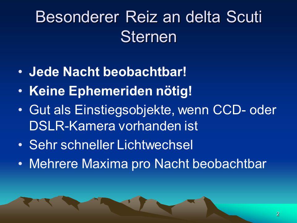 2 Besonderer Reiz an delta Scuti Sternen Jede Nacht beobachtbar.
