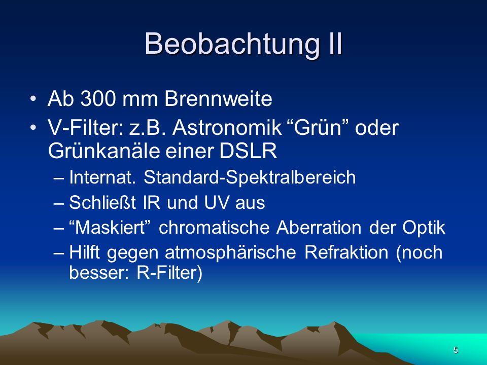 5 Beobachtung II Ab 300 mm Brennweite V-Filter: z.B.