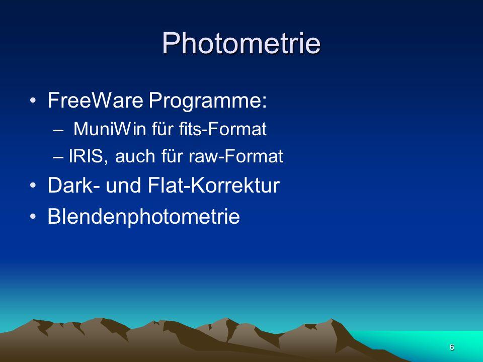 6 Photometrie FreeWare Programme: – MuniWin für fits-Format –IRIS, auch für raw-Format Dark- und Flat-Korrektur Blendenphotometrie