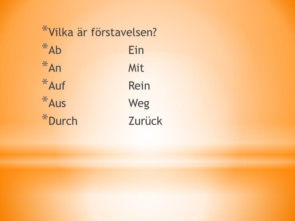 * Vilka är förstavelsen * AbEin * AnMit * AufRein * AusWeg * DurchZurück