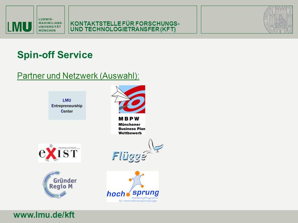 Spin-off Service Partner und Netzwerk (Auswahl): KONTAKTSTELLE FÜR FORSCHUNGS- UND TECHNOLOGIETRANSFER (KFT) www.lmu.de/kft